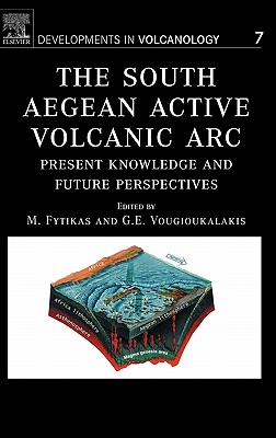 The South Aegean Active Volcanic ARC: Present Knowledge and Future Perspectives - Fytikas, M (Editor), and Vougioukalakis, G (Editor)