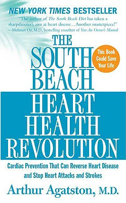 The South Beach Heart Health Revolution: Cardiac Prevention That Can Reverse Heart Disease and Stop Heart Attacks and Strokes - Agatston, Arthur S, MD