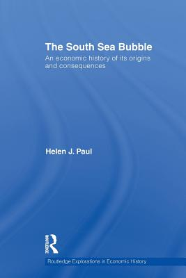 The South Sea Bubble: An Economic History of its Origins and Consequences. - Paul, Helen