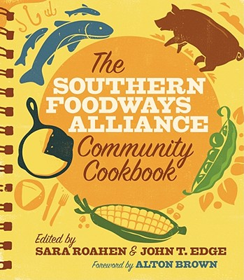 The Southern Foodways Alliance Community Cookbook - Southern Foodways Alliance, and Roahen, Sara (Editor), and Edge, John T (Editor)