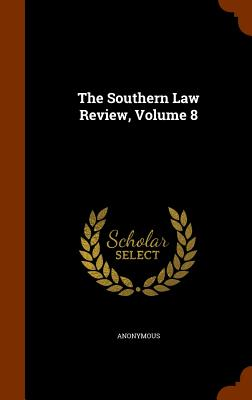The Southern Law Review, Volume 8 - Anonymous