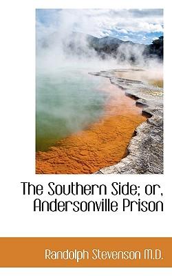 The Southern Side; Or, Andersonville Prison - Stevenson, Randolph