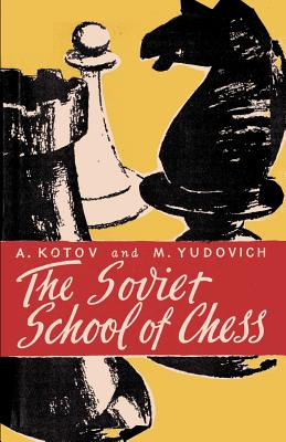 The Soviet School of Chess - Kotov, Alexander, and Yudovich, Mikhail, and Sloan, Sam (Foreword by)