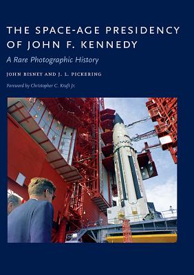 The Space-Age Presidency of John F. Kennedy: A Rare Photographic History - Bisney, John, and Pickering, J L, and Kraft Jr, Christopher C (Foreword by)