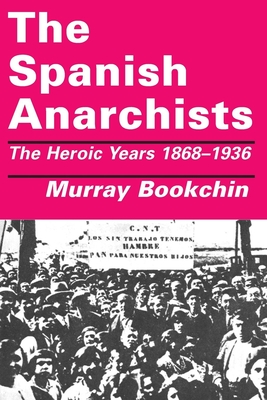 The Spanish Anarchists: The Heroic Years 1868-1936 - Bookchin, Murray