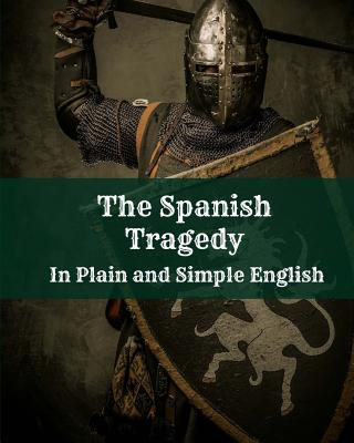The Spanish Tragedy In Plain and Simple English - Bookcaps (Translated by), and Kyd, Thomas