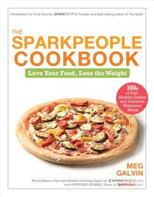 The Sparkpeople Cookbook: Love Your Food, Lose the Weight - Galvin, Meg, and Romine, Stepfanie, and Randall Hoover Photography (Photographer)