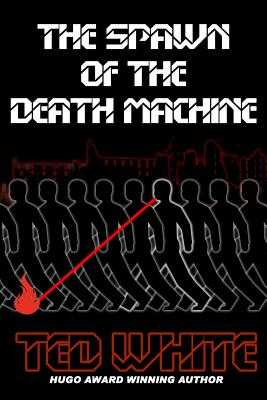 The Spawn of the Death Machine - White, Ted