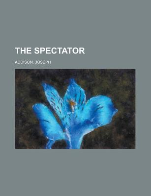 The Spectator Volume 1 - Addison, Joseph