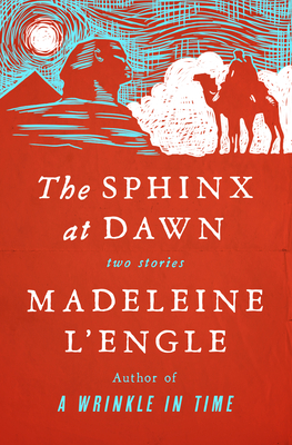 The Sphinx at Dawn: Two Stories - L'Engle, Madeleine