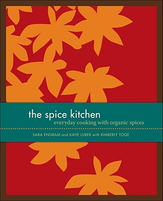 The Spice Kitchen: Everyday Cooking with Organic Spices - Luber, Katie, and Engram, Sara