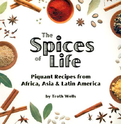 The Spices of Life: Piquant Recipes from Africa, Asia & Latin America - Wells, Troth