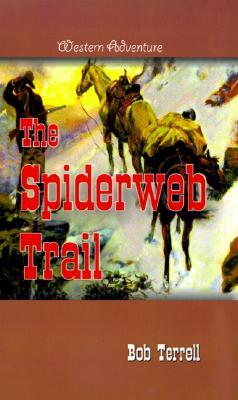 The Spiderweb Trail - Terrell, Bob, and Roberts, Pat H (Editor)
