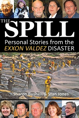The Spill: Personal Stories from the EXXON Valdez Disaster - Bushell, Sharon