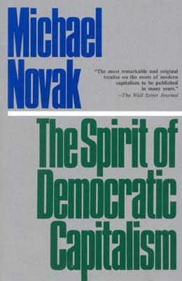 The Spirit of Democratic Capitalism - Novak, Michael