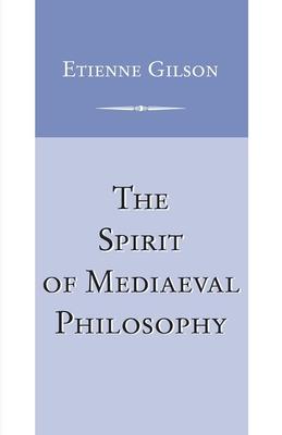 The Spirit of Mediaeval Philosophy - Gilson, Etienne