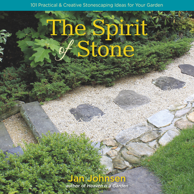 The Spirit of Stone: 101 Practical & Creative Stonescaping Ideas for Your Garden - Johnsen, Jan