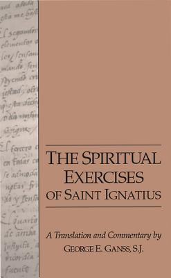 The Spiritual Exercises of Saint Ignatius - Ganss, George (Translated by), and Ignatius of Loyola, St