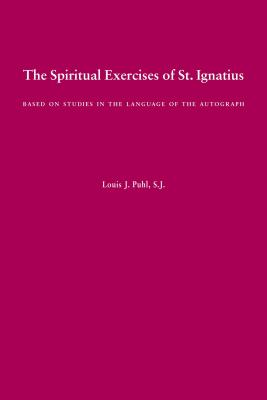 The Spiritual Exercises of St. Ignatius: Based on Studies in the Language of the Autograph - Ignatius of Loyola, St, and Puhl, Louis J (Translated by)