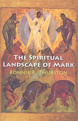 The Spiritual Landscape of Mark - Thurston, Bonnie B