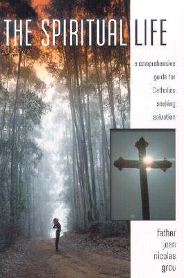 The Spiritual Life: A Comprehensive Manual for Catholics Seeking Salvation - Grou, Jean Nicolas