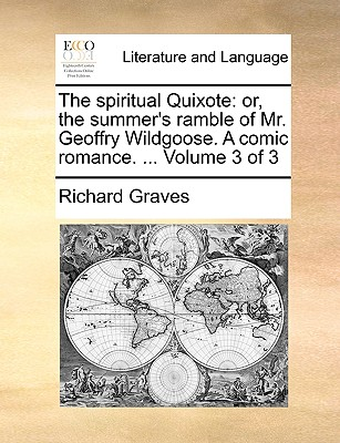 The Spiritual Quixote: Or, the Summer's Ramble of Mr. Geoffry Wildgoose. a Comic Romance. ... Volume 3 of 3 - Graves, Richard