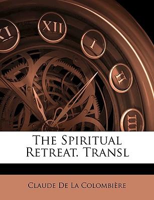 The Spiritual Retreat. Transl - De La Colombire, Claude