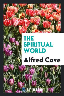 The Spiritual World - Cave, Alfred