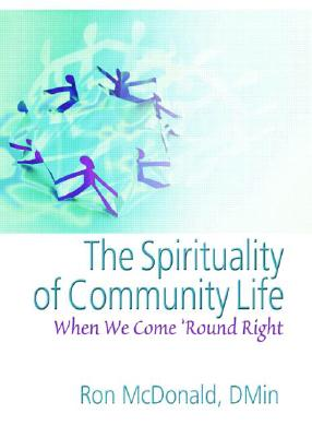 The Spirituality of Community Life: When We Come 'Round Right - McDonald, Ron