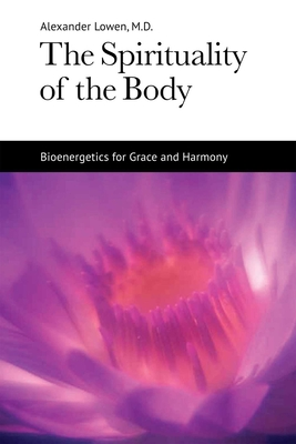 The Spirituality of the Body - Lowen, Alexander, M.D.