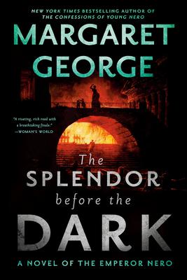 The Splendor Before the Dark: A Novel of the Emperor Nero - George, Margaret