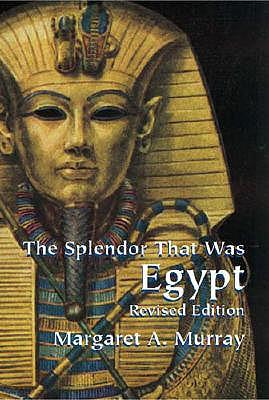 The Splendor That Was Egypt - Murray, Margaret Alice