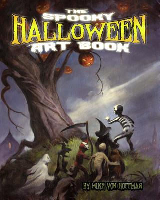 The Spooky Halloween Art Book: A Scary Collection of Von Hoffman's Best Loved Halloween Art! - Hoffman, Mike Von
