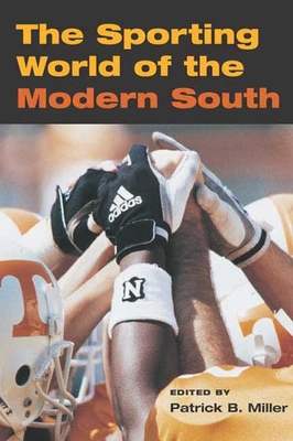 The Sporting World of Modern South - Miller, Patrick B (Editor)