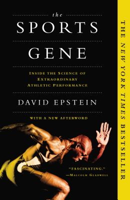 The Sports Gene: Inside the Science of Extraordinary Athletic Performance - Epstein, David