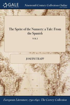 The Sprite of the Nunnery: A Tale: From the Spanish; Vol I - Trapp, Joseph