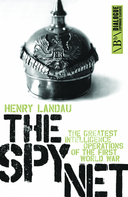 The Spy Net: The Greatest Intelligence operation of the First World War - Landau, Henry