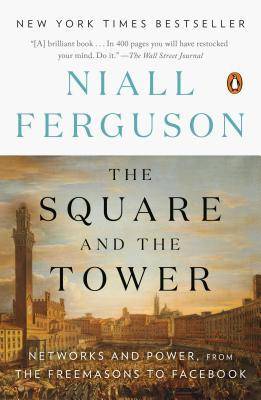 The Square and the Tower: Networks and Power, from the Freemasons to Facebook - Ferguson, Niall