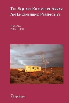 The Square Kilometre Array: An Engineering Perspective - Hall, Peter J. (Editor)