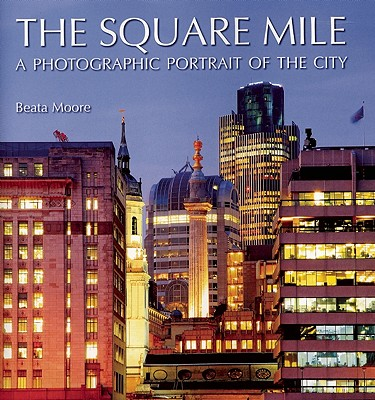The Square Mile: A Photographic Portrait of the City - Moore, Beata