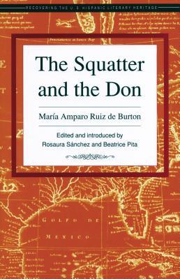 The Squatter and the Don - De Burton, Maria Amparo Ruiz, and Ruiz De Burton, Maria A, and Burton, Maria Amparo Ruiz de