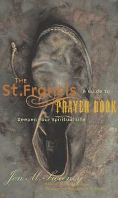 The St. Francis Prayer Book: A Guide to Deepen Your Spiritual Life - Sweeney, Jon M
