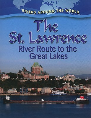 The St. Lawrence: River Route to the Great Lakes - Peppas, Lynn