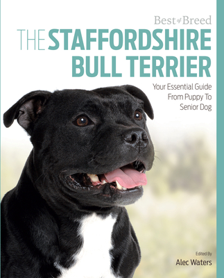 The Staffordshire Bull Terrier: Your Essential Guide from Puppy to Senior Dog - Waters, Alec
