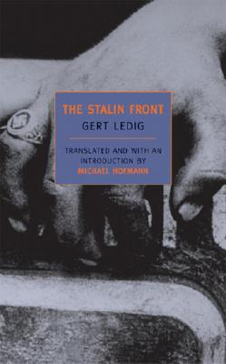 The Stalin Front: A Novel of World War II - Ledig, Gert, and Hofmann, Michael (Translated by)