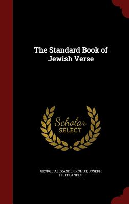The Standard Book of Jewish Verse - Kohut, George Alexander, and Friedlander, Joseph