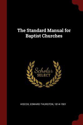 The Standard Manual for Baptist Churches - Hiscox, Edward Thurston
