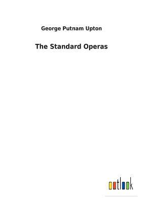 The Standard Operas - Upton, George Putnam
