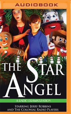 The Star Angel - Robbins, Jerry (Read by), and The Colonial Radio Players (Read by)