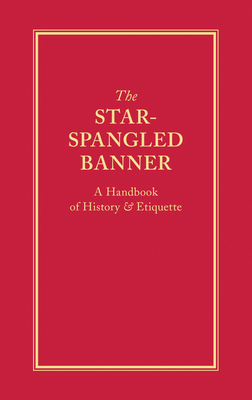 The Star-Spangled Banner: A Handbook of History & Etiquette - Applewood Books (Compiled by)